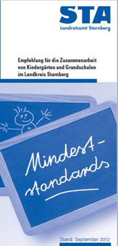 Mindeststandards - Empfehlung für die Zusammenarbeit von Kindergärten und Grundschulen im Landkreis Starnberg