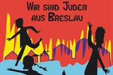 Wir sind Juden aus Breslau Plakat_AKT